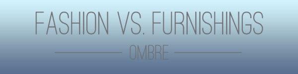 fashion vs furnishigns-ombre