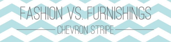 fashion vs furnishigns-chevron stripe